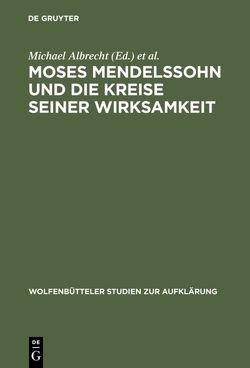 Moses Mendelssohn und die Kreise seiner Wirksamkeit von Albrecht,  Michael, Engel,  Eva J., Hinske,  Norbert