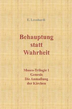 Moses-Trilogie / Behauptung statt Wahrheit von Leonhardi,  Erwin