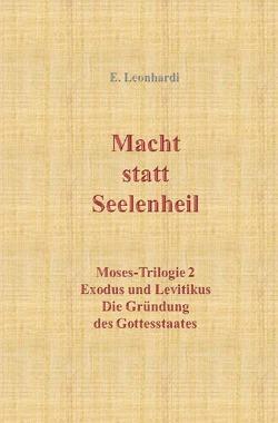 Moses-Trilogie / Macht statt Seelenheil von Leonhardi,  Erwin