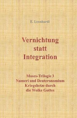 Moses-Trilogie / Vernichtung statt Integration von Leonhardi,  Erwin