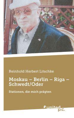 Moskau – Berlin – Riga – Schwedt/Oder von Litschke,  Reinhold Herbert