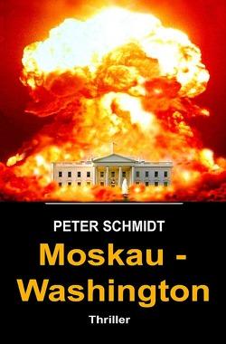 Moskau – Washington Thriller von Schmidt,  Peter