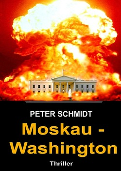 Moskau – Washington Thriller von Schmidt,  Peter