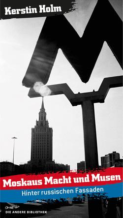 Moskaus Macht und Musen von Holm,  Kerstin