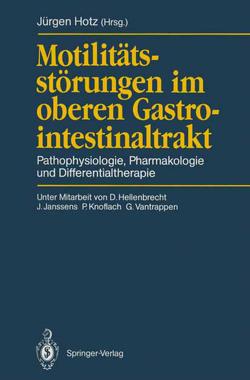 Motilitätsstörungen im oberen Gastrointestinaltrakt von Hellenbrecht,  D., Hotz,  Jürgen, Janssens,  J., Knoflach,  P., Vantrappen,  G.