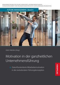 Motivation in der ganzheitlichen Unternehmensführung von Prof. Dr. Dr. h.c. Wehrlin,  Ulrich