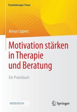 Motivation stärken in Therapie und Beratung von Lippert,  Almut