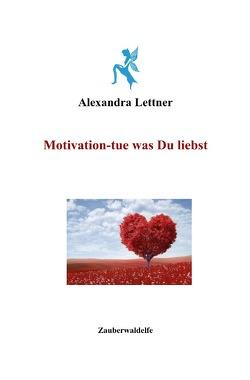 Motivation-tue was Du liebst von Lettner,  Alexandra