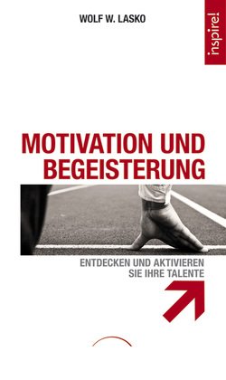 Motivation und Begeisterung von Lasko,  Dr. Wolf W.