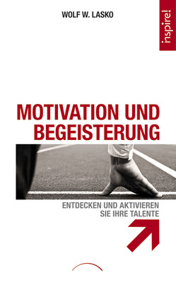 Motivation und Begeisterung von Lasko,  Wolf W.