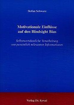 Motivationale Einflüsse auf den Hindsight Bias von Schwarz,  Stefan