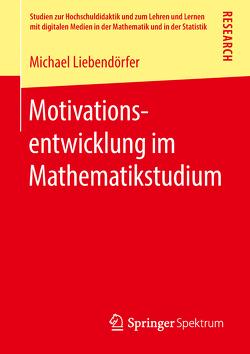 Motivationsentwicklung im Mathematikstudium von Liebendörfer,  Michael