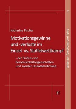 MOTIVATIONSGEWINNE UND –VERLUSTE IM EINZEL- VS. STAFFELWETTKAMPF von Fischer,  Katharina