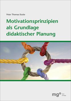 Motivationsprinzipien als Grundlage didaktischer Planung von Thomas-Stutte,  Prof. Dr. Armin