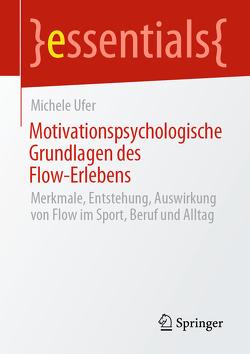 Motivationspsychologische Grundlagen des Flow-Erlebens von Ufer,  Michele