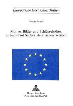Motive, Bilder und Schlüsselwörter in Jean-Paul Sartres literarischen Werken von Fritsch,  Renate