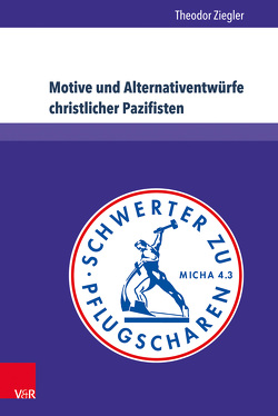 Motive und Alternativentwürfe christlicher Pazifisten von Ziegler,  Theodor