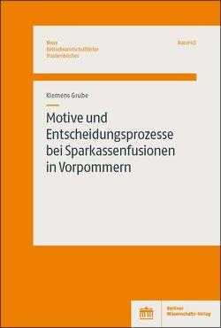 Motive und Entscheidungsprozesse bei Sparkassenfusionen in Vorpommern von Grube,  Klemens