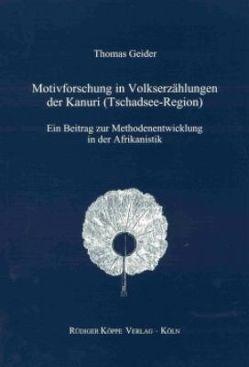 Motivforschung in Volkserzählungen der Kanuri (Tschadsee-Region) von Geider,  Thomas, Möhlig,  ,  Wilhelm J