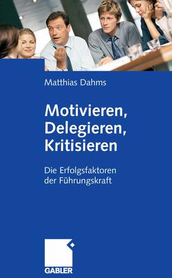 Motivieren – Delegieren – Kritisieren von Dahms,  Matthias