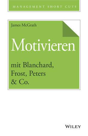 Motivieren mit Blanchard, Frost, Peters & Co. von McGrath,  James, Schieberle,  Andreas
