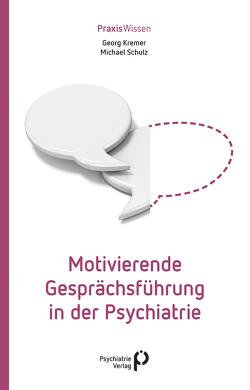 Motivierende Gesprächsführung in der Psychiatrie von Kremer,  Georg, Schulz,  Michael