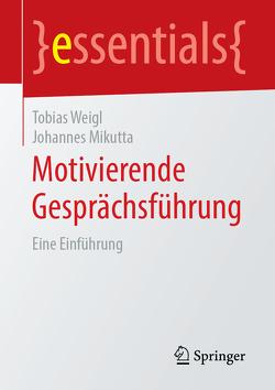 Motivierende Gesprächsführung von Mikutta,  Johannes, Weigl,  Tobias
