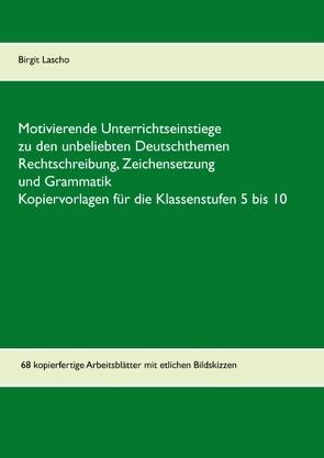 Motivierende Unterrichtseinstiege zu den unbeliebten Deutschthemen Rechtschreibung, Zeichensetzung und Grammatik von Lascho,  Birgit