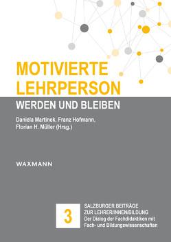 Motivierte Lehrperson werden und bleiben von Hofmann,  Franz, Martinek,  Daniela, Müller,  Florian H.
