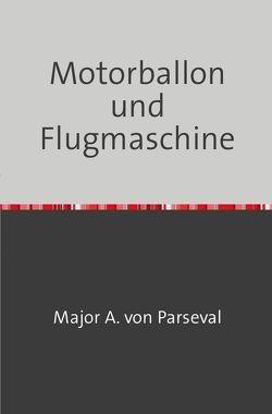 Motorballon und Flugmaschine von A. von Parseval,  Major