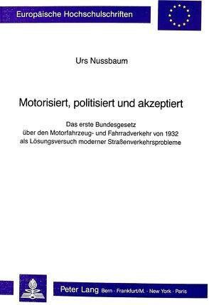 Motorisiert, politisiert und akzeptiert von Nussbaum, Urs