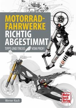 Motorrad-Fahrwerke richtig abgestimmt von Koch,  Werner