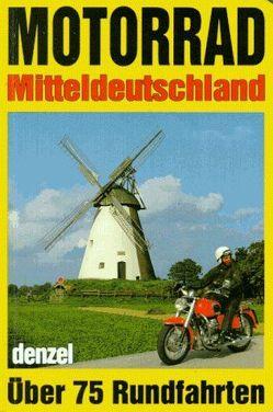 Motorrad-Touren Mitteldeutschland von Denzel,  Eduard, Denzel,  Harald