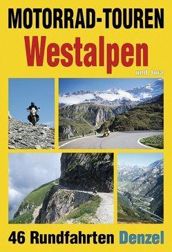 Motorrad-Touren Westalpen und Jura von Denzel,  Harald