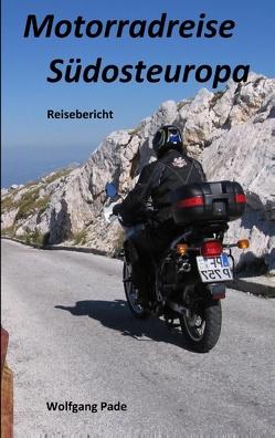 Motorradreise Südosteuropa von Pade,  Wolfgang Hans Werner