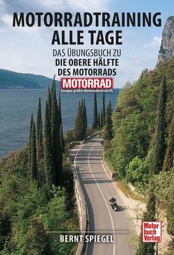 Motorradtraining alle Tage von Spiegel,  Bernt