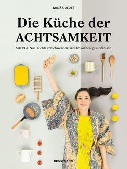 Die Küche der Achtsamkeit von Guedes,  Iara, Guedes,  Tainá, Koschitzki,  Kathrin
