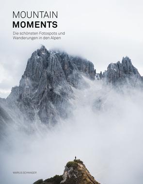 Mountain Moments: Die schönsten Fotospots und Wanderungen in den Alpen von Schwager,  Marius