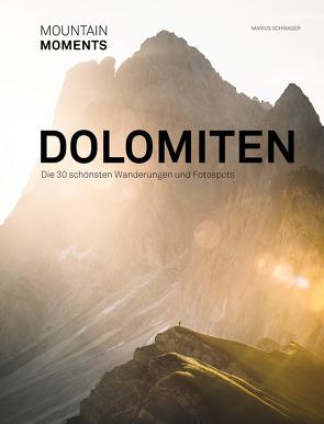 Mountain Moments – Dolomiten – Die schönsten Fotospots und Wanderungen von Schwager,  Marius