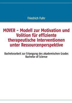 MOVER – Modell zur Motivation und Volition für effiziente therapeutische Interventionen unter Ressourcenperspektive von Fuhr,  Friedrich
