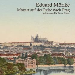 Mozart auf der Reise nach Prag von Gabor,  Karlheinz, Mörike,  Eduard
