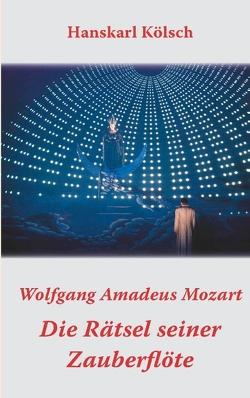 Mozart – Die Rätsel seiner Zauberflöte von Kölsch,  Hanskarl