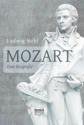 Mozart. Eine Biografie von Nohl,  Ludwig