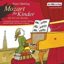 Mozart für Kinder von Härtling,  Peter, Mozart,  Wolfgang Amadeus, Pfeiffer,  Harald, Seebauer,  Hannes