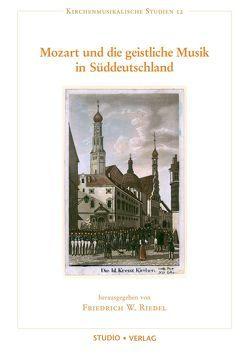 Mozart und die geistliche Musik in Süddeutschland von Riedel,  Friedrich Wilhelm