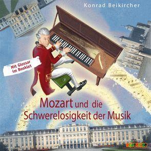 Mozart und die Schwerelosigkeit der Musik von Beikirchner, Konrad, Kaempfe, Peter