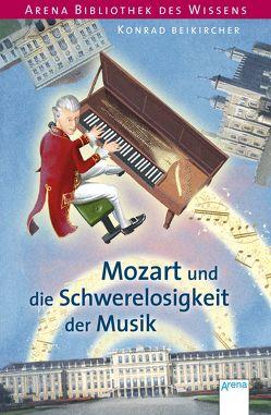 Mozart und die Schwerelosigkeit der Musik von Beikircher,  Konrad, Conen,  Sebastian