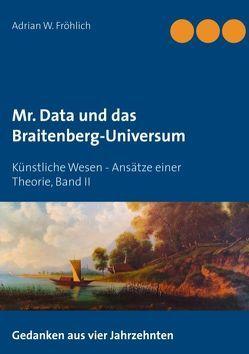 Mr. Data und das Braitenberg-Universum von Fröhlich,  Adrian W.