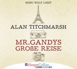 Mr. Gandys große Reise von Sturm,  Ursula, Titchmarsh,  Alan, Wolf,  Bodo
