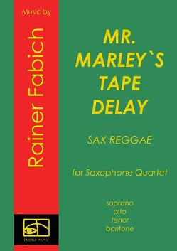 MR. MARLEY`S TAPE DELAY – Reggae for Saxophone Quartet von Fabich,  Dr. Rainer